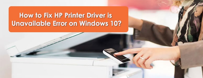 How to Fix HP Printer Driver is Unavailable on Windows 10