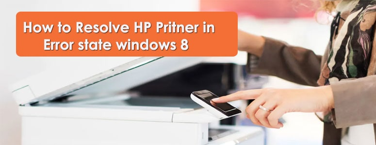 How to resolve hp printer in error state windows 8