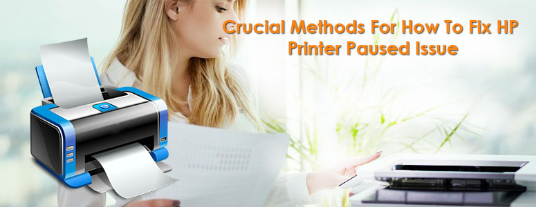 Crucial Methods For How To Fix HP Printer Paused Issue