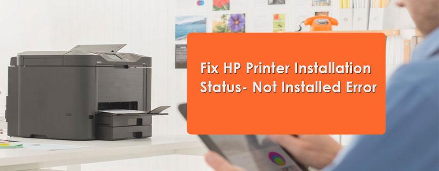 Fix HP Printer Installation Status- Not Installed Error