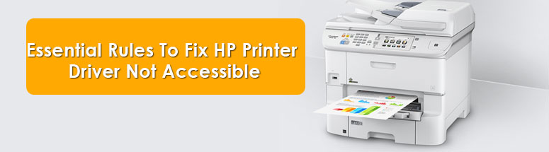 Essential Rules To Fix HP Printer Driver Not Accessible