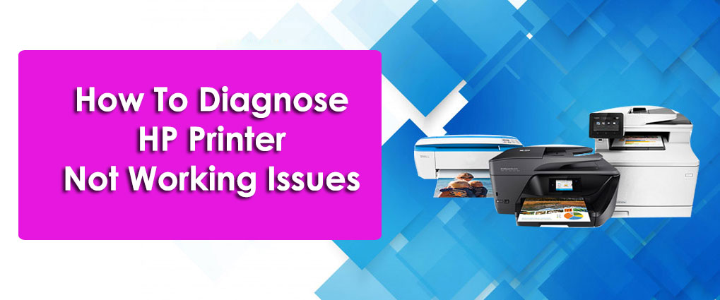 How To Diagnose HP Printer Not Working Issues