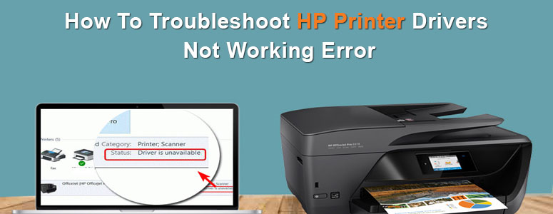 How To Troubleshoot HP Printer Drivers Not Working Error